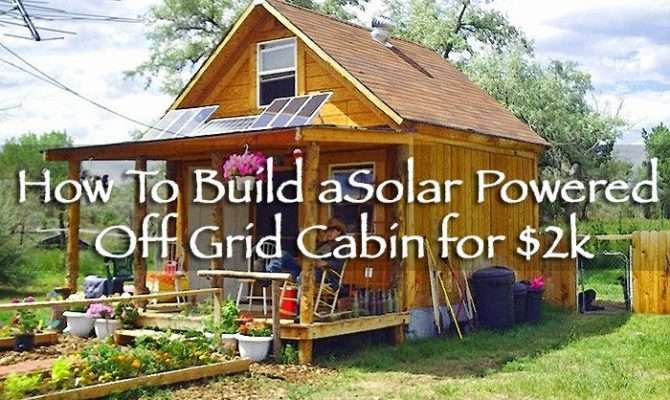 Build Your Solar Powered Off Grid Cabin Humans