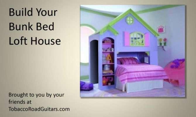 Bunk Bed Loft House Woodworking Plans Tobaccoroadguitars